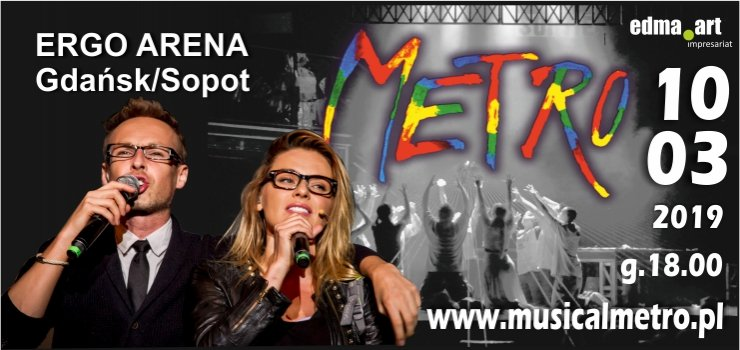 "MUSICAL ""METRO"" w ERGO ARENA Gdańsk/Sopot, 10 marca 2019, godz. 18.00"