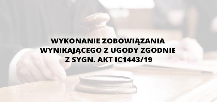 Wykonanie zobowiązania wynikającego z ugody zgodnie z sygn. akt IC1443/19